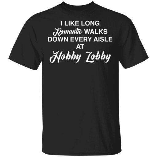 I like long romantic walks down every aisle at hobby lobby shirt $19.95 redirect05102021010533