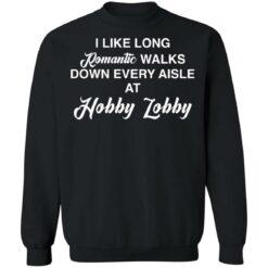 I like long romantic walks down every aisle at hobby lobby shirt $19.95 redirect05102021010533 8