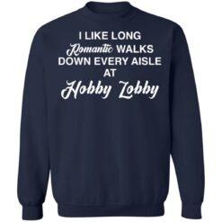 I like long romantic walks down every aisle at hobby lobby shirt $19.95 redirect05102021010533 9