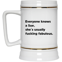 Everyone knows a Sue she's usually fucking fabulous mug $14.95 redirect05102021230549 3
