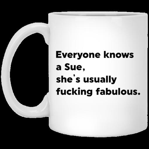 Everyone knows a Sue she's usually fucking fabulous mug $14.95 redirect05102021230549