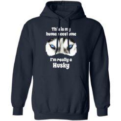 This is my human costume i'm really a husky shirt $19.95 redirect05132021000539 7