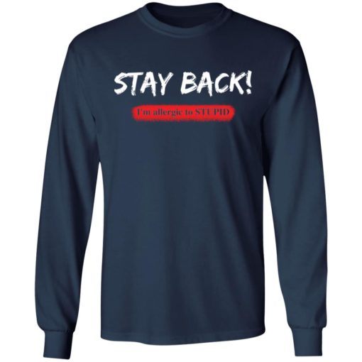 Stay back i'm allergic to stupid shirt $19.95 redirect05132021020503 5