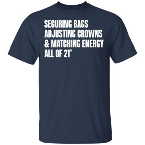 Securing bags adjusting crowns and matching energy all of 21' shirt $19.95 redirect05132021230545 1