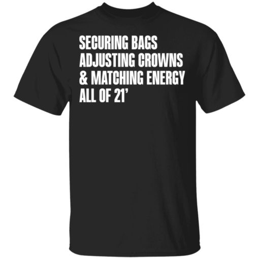 Securing bags adjusting crowns and matching energy all of 21' shirt $19.95 redirect05132021230545