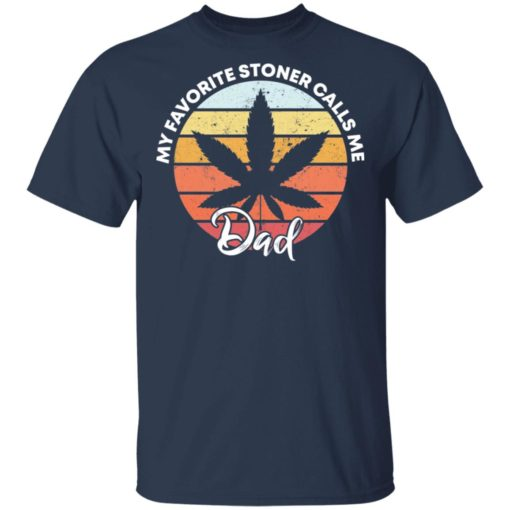 Cannabis my favorite stoner calls me dad shirt $19.95 redirect05142021030511 1