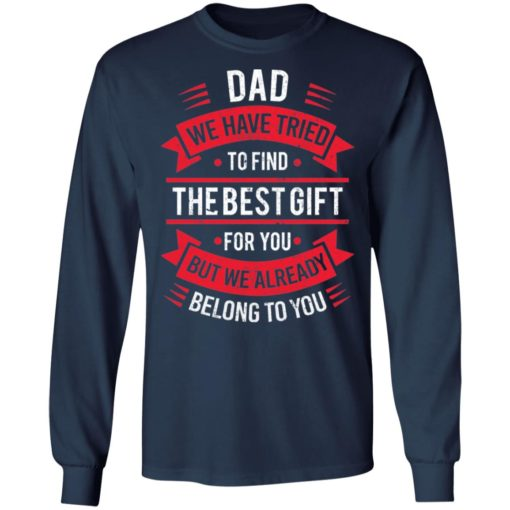 Dad we have tried to find the best gift for you but we already belong to you shirt $19.95 redirect05142021030526 5
