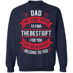 Dad we have tried to find the best gift for you but we already belong to you shirt $19.95 redirect05142021030527