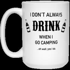 I don't always drink when I go camping oh wait yes I do mug $16.95 redirect05212021230512 2