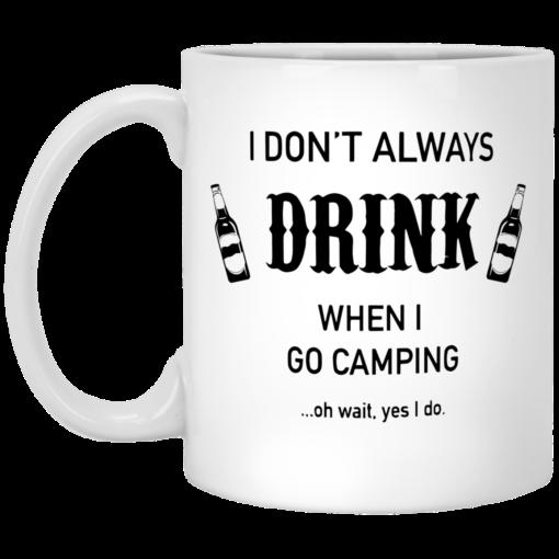 I don't always drink when I go camping oh wait yes I do mug $16.95 redirect05212021230512