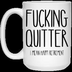 Fucking quitter I mean happy retirement mug $16.95 redirect05212021230524 2