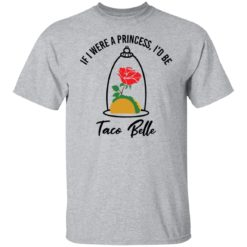 Rose if were a princess i'd be taco belle shirt $19.95 redirect05232021230520 1