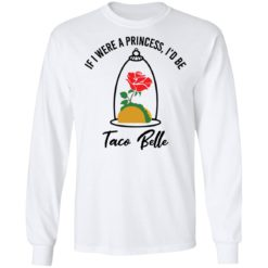 Rose if were a princess i'd be taco belle shirt $19.95 redirect05232021230520 5