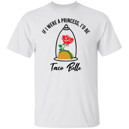 Rose if were a princess i'd be taco belle shirt $19.95 redirect05232021230520