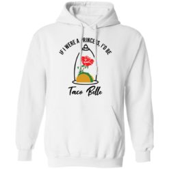 Rose if were a princess i'd be taco belle shirt $19.95 redirect05232021230520 7