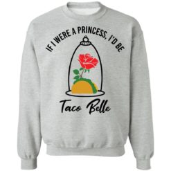 Rose if were a princess i'd be taco belle shirt $19.95 redirect05232021230520 8