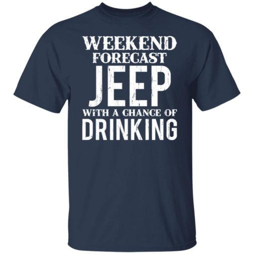 Weekend forecast jeep with a chance of drinking shirt $19.95 redirect05242021030533 1