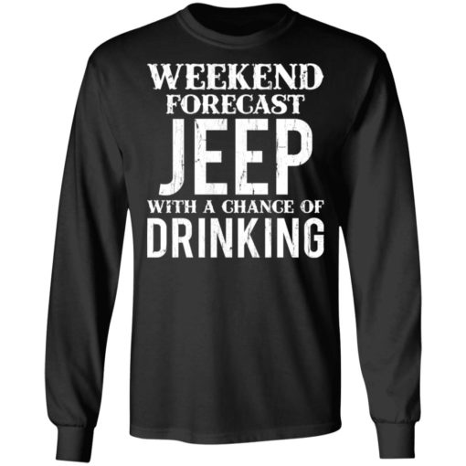 Weekend forecast jeep with a chance of drinking shirt $19.95 redirect05242021030533 4
