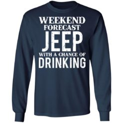 Weekend forecast jeep with a chance of drinking shirt $19.95 redirect05242021030533 5