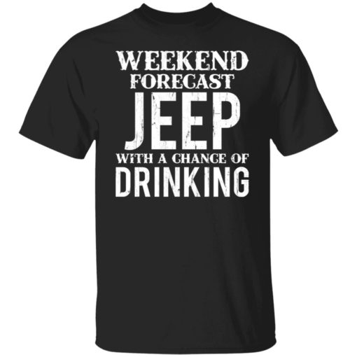 Weekend forecast jeep with a chance of drinking shirt $19.95 redirect05242021030533