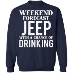 Weekend forecast jeep with a chance of drinking shirt $19.95 redirect05242021030533 9