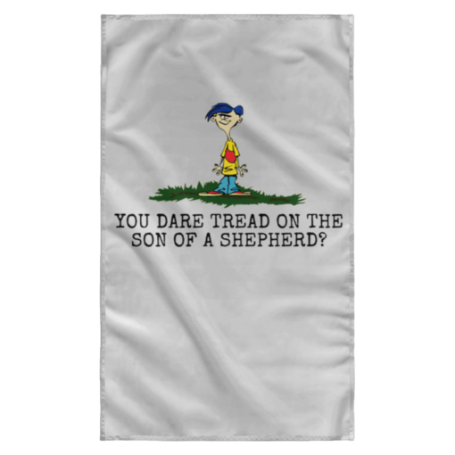 Rolf Ed You dare tread on the son of a shepherd flag $27.95 redirect05242021220531