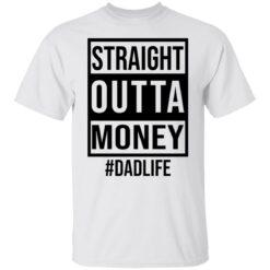 Straight outta money dad life shirt $19.95 redirect05242021230553 6