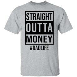 Straight outta money dad life shirt $19.95 redirect05242021230553 7