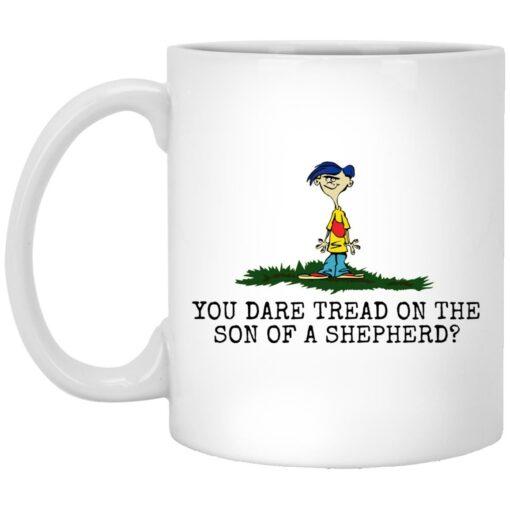 Rolf Ed You dare tread on the son of a shepherd mug $16.95 redirect05242021230558