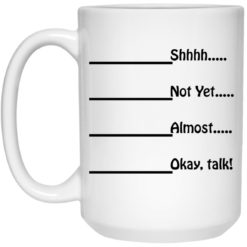 Shhhh not yet almost okay talk mug $16.95 redirect05252021000541 2