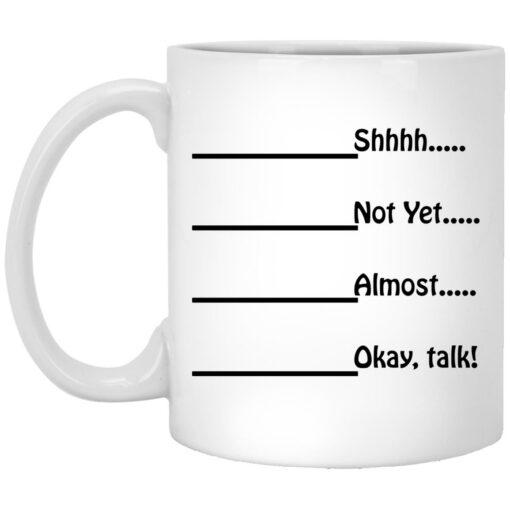 Shhhh not yet almost okay talk mug $16.95 redirect05252021000541