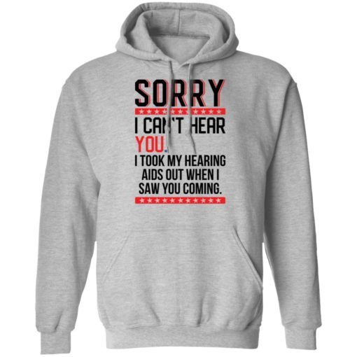 Sorry i can't hear you i took my hearing aids out when i saw you coming shirt $19.95 redirect05252021040509 2