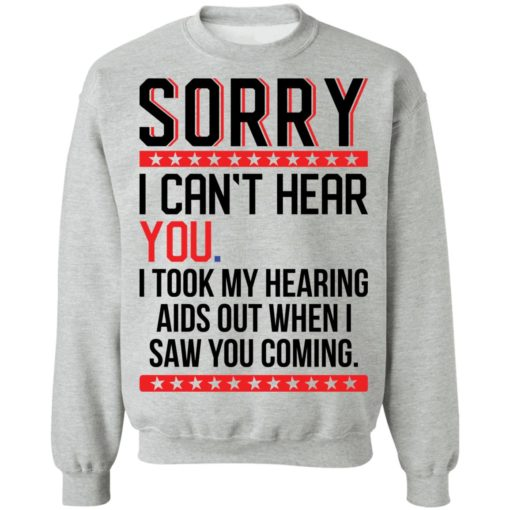Sorry i can't hear you i took my hearing aids out when i saw you coming shirt $19.95 redirect05252021040509 4