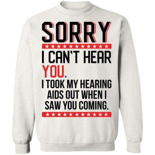 Sorry i can't hear you i took my hearing aids out when i saw you coming shirt $19.95 redirect05252021040509 5