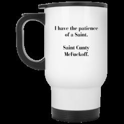 I have the patience of a Saint Saint Cunty mcfuckoff mug $16.95 redirect05262021030523 1
