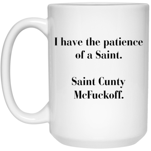 I have the patience of a Saint Saint Cunty mcfuckoff mug $16.95 redirect05262021030523 2