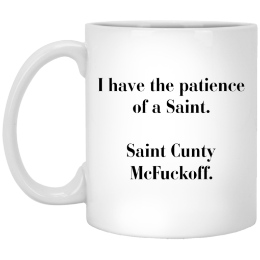 I have the patience of a Saint Saint Cunty mcfuckoff mug $16.95 redirect05262021030523