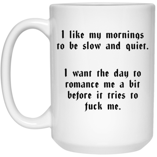 I like my mornings to be slow and quiet mug $16.95 redirect05262021030548 2