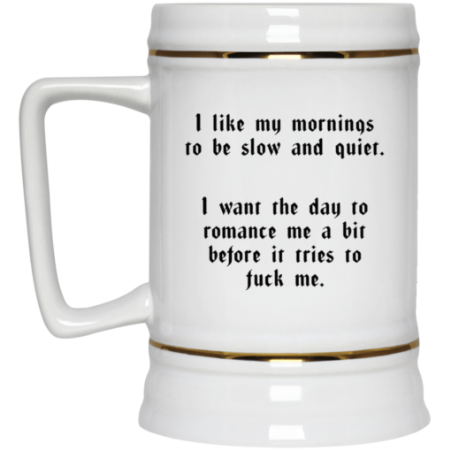 I like my mornings to be slow and quiet mug $16.95 redirect05262021030548 3