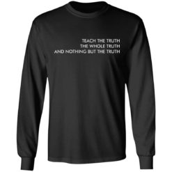 Teach the truth the whole truth and nothing but the truth shirt $19.95 redirect05262021220557 4