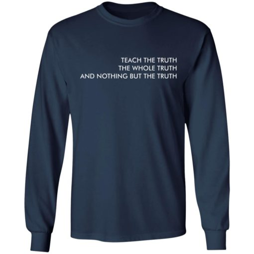 Teach the truth the whole truth and nothing but the truth shirt $19.95 redirect05262021220557 5