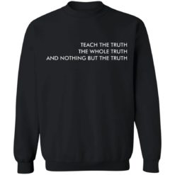 Teach the truth the whole truth and nothing but the truth shirt $19.95 redirect05262021220557 8