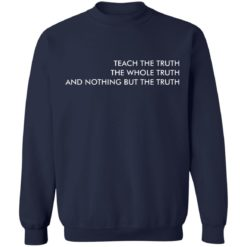 Teach the truth the whole truth and nothing but the truth shirt $19.95 redirect05262021220557 9