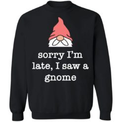 Sorry i'm late i saw a gnome shirt $19.95 redirect05262021230532 8