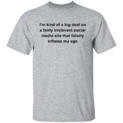 I'm kind of a big deal on a fairly irrelevant sociar media site shirt $19.95 redirect05282021020511 1