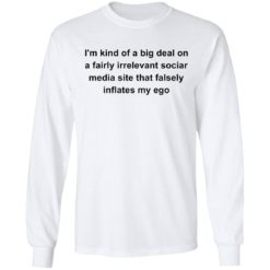 I'm kind of a big deal on a fairly irrelevant sociar media site shirt $19.95 redirect05282021020511 5