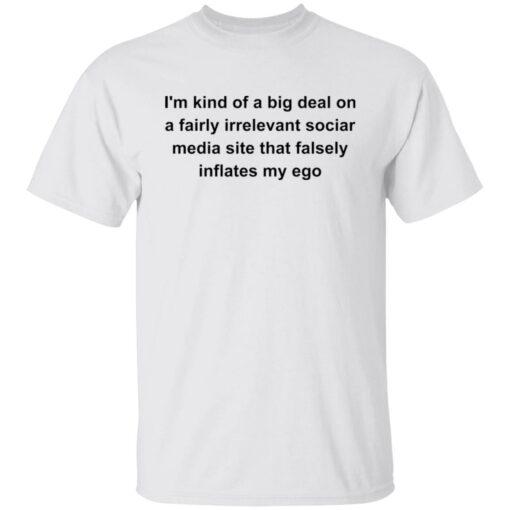 I'm kind of a big deal on a fairly irrelevant sociar media site shirt $19.95 redirect05282021020511