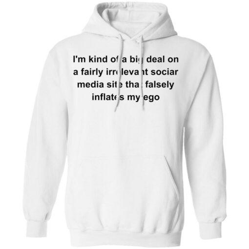 I'm kind of a big deal on a fairly irrelevant sociar media site shirt $19.95 redirect05282021020511 7