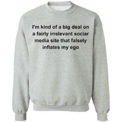 I'm kind of a big deal on a fairly irrelevant sociar media site shirt $19.95 redirect05282021020511 8