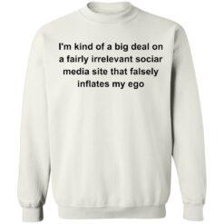 I'm kind of a big deal on a fairly irrelevant sociar media site shirt $19.95 redirect05282021020511 9